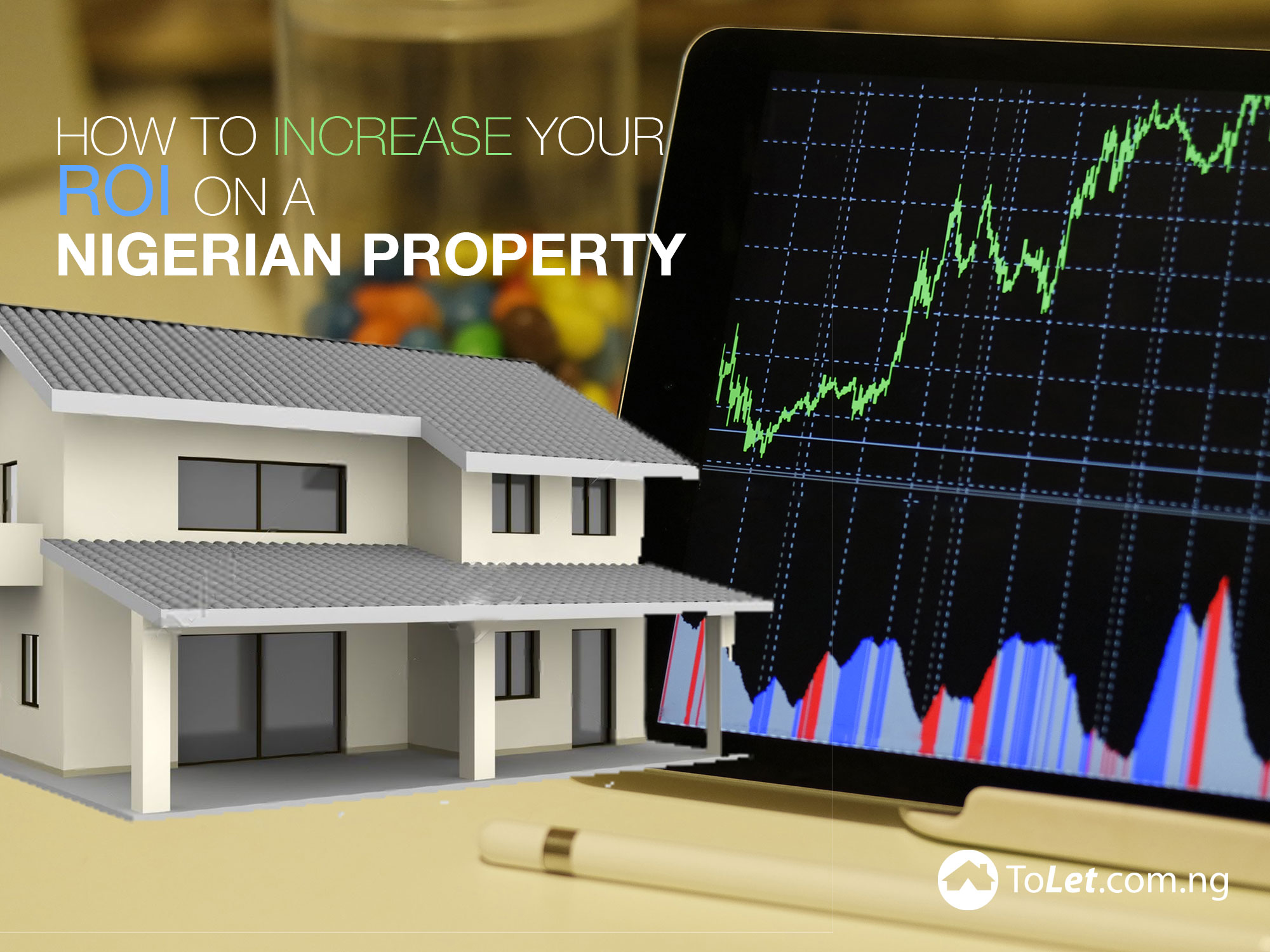 How To Increase Your ROI On A Nigerian Property