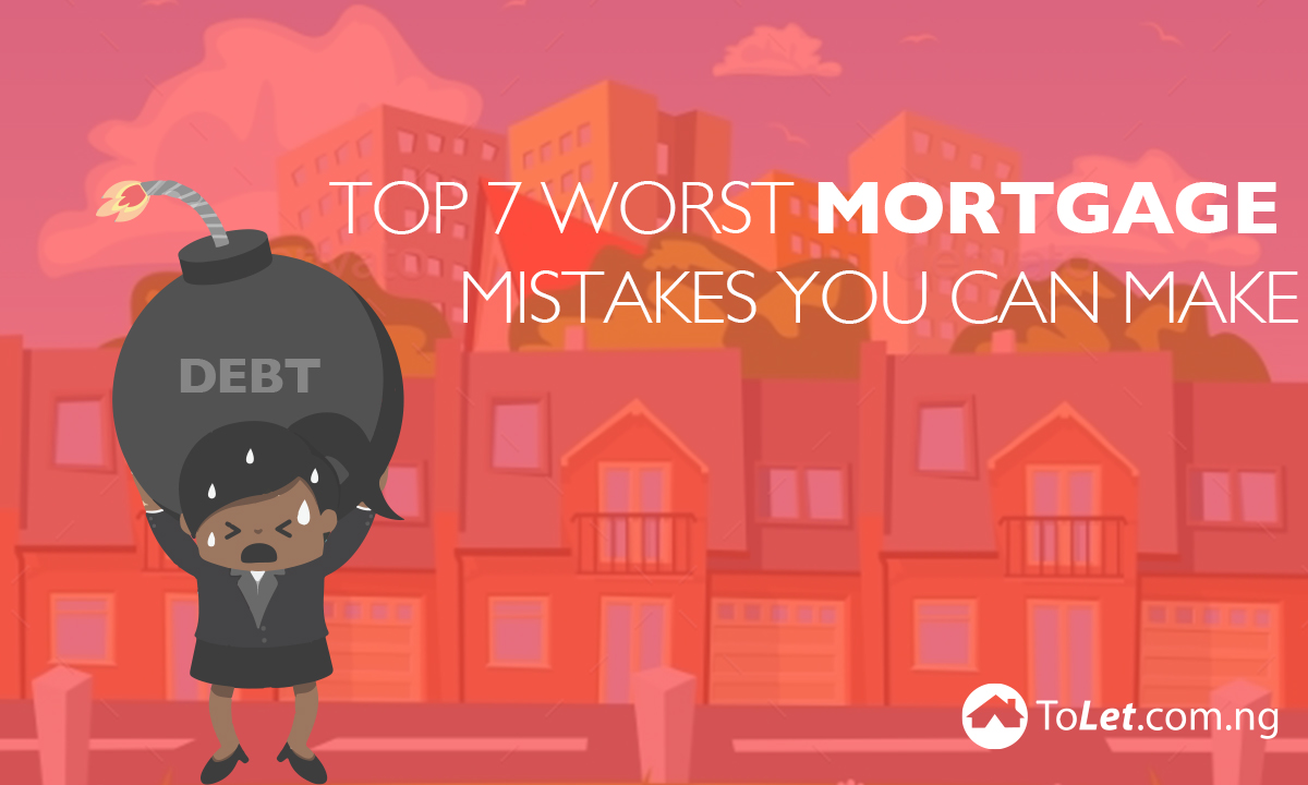 Top 7 Worst Mortgage Mistakes You Can Make