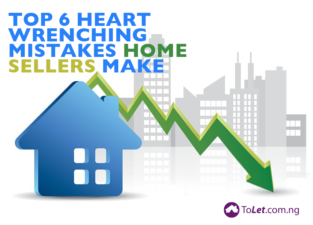 Top 6 Heart Wrenching Mistakes Home Sellers Make