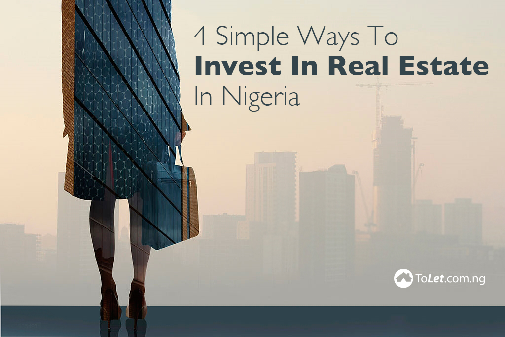 4 Simple Ways To Invest In Real Estate In Nigeria