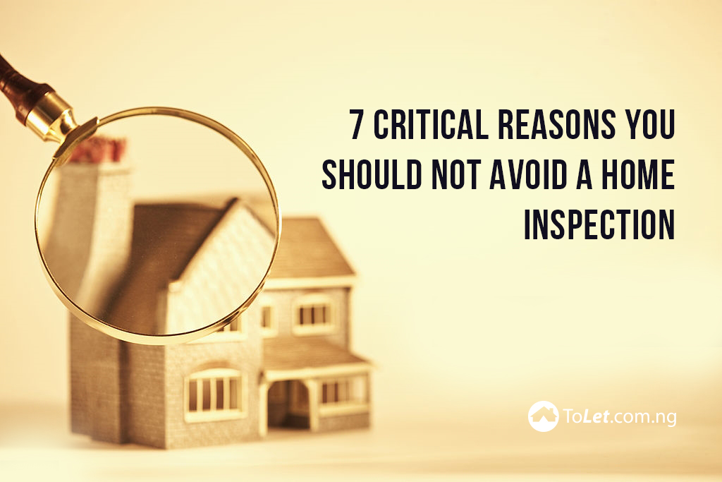 7 Critical Reasons You Should Not Avoid A Home Inspection