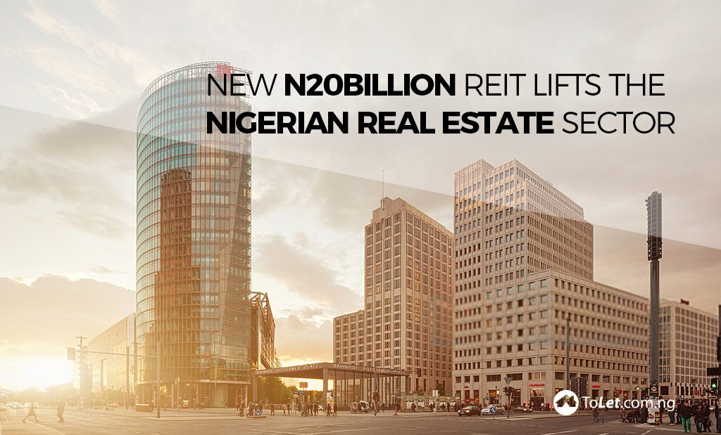 Real Estate Reit : New n billion reit lifts the nigerian real estate sector