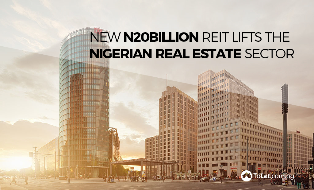 New N20billion REIT lifts the Nigerian Real Estate Sector