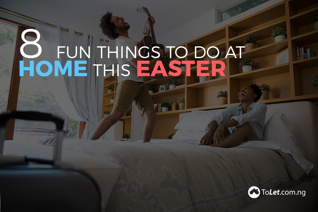8 Fun Things To Do At Home This Easter ToLet Insider