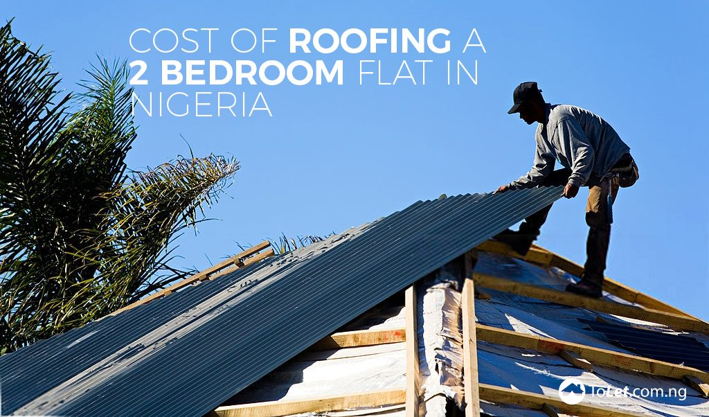 Cost of roofing a 2 bedroom flat in nigeria tolet insider for Types of roofing materials and cost