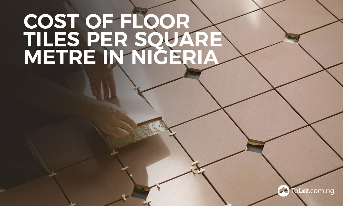 Cost Of Floor Tile Per Square Metre In Nigeria Propertypro
