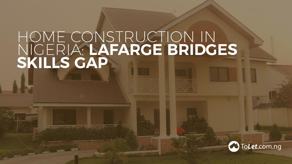Home Construction in Nigeria: Lafarge Africa Bridges Skills Gap